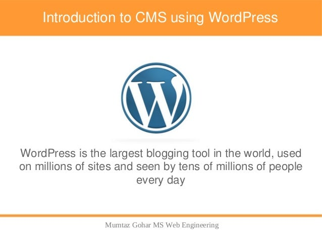 Mumtaz Gohar MS Web EngineeringIntroduction to CMS using WordPressWordPress is the largest blogging tool in the world, use...
