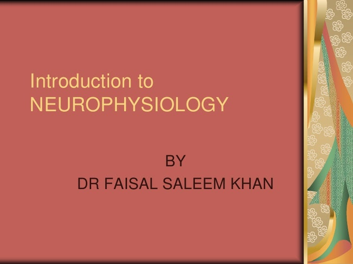 Introduction toNEUROPHYSIOLOGY             BY   DR FAISAL SALEEM KHAN