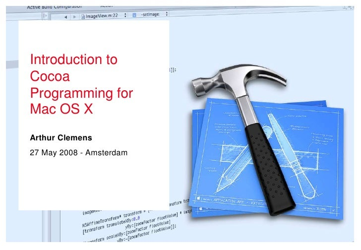 Introduction to Cocoa Programming for Mac OS X Arthur Clemens 27 May 2008 - Amsterdam