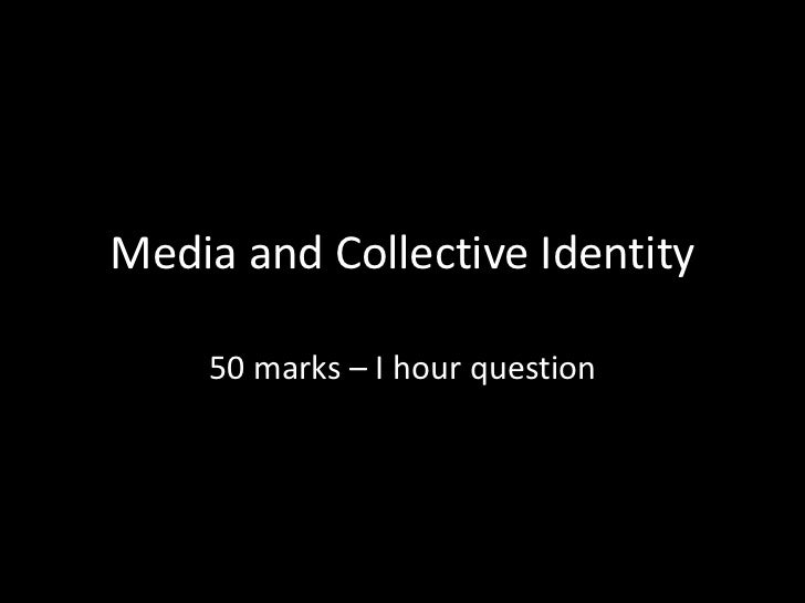 Media and Collective Identity    50 marks – I hour question