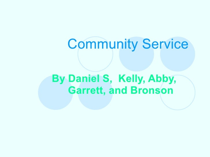 Community Service By Daniel S,  Kelly, Abby, Garrett, and Bronson