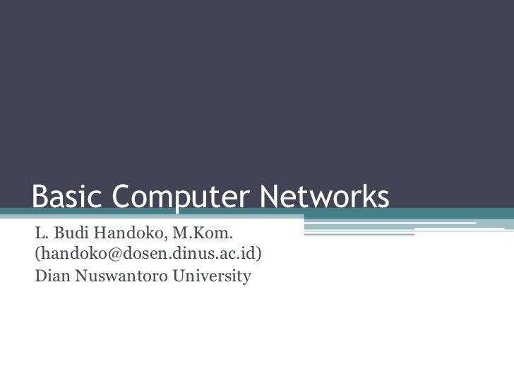 Basic Computer NetworksL. Budi Handoko, M.Kom.(handoko@dosen.dinus.ac.id)Dian Nuswantoro University