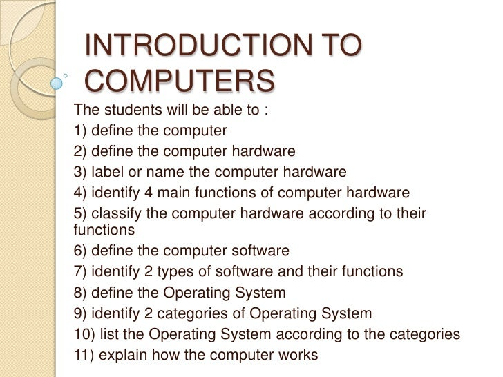 INTRODUCTION TO COMPUTERSThe students will be able to :1) define the computer2) define the computer hardware3) label or na...