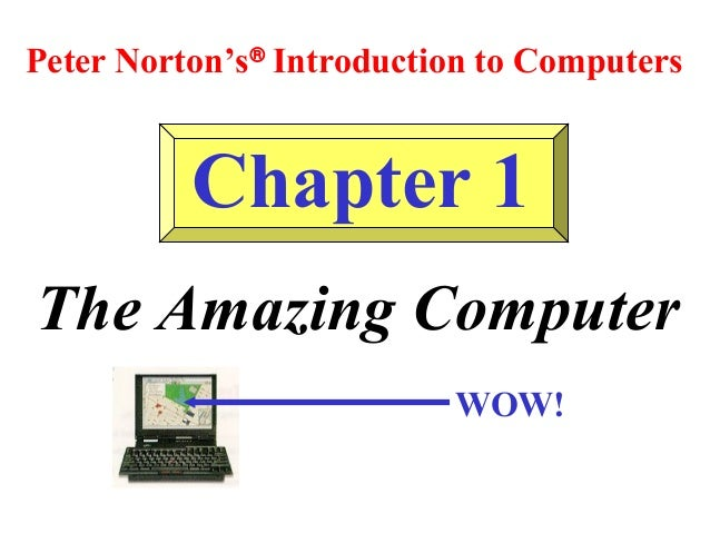 Peter Norton's® Introduction to Computers  Chapter 1 The Amazing Computer WOW!