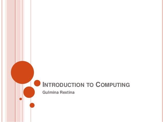 INTRODUCTION TO COMPUTING Gulmina Rextina