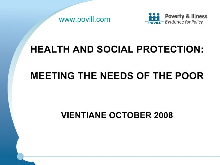 <ul><li>HEALTH AND SOCIAL PROTECTION: </li></ul><ul><li>MEETING THE NEEDS OF THE POOR </li></ul><ul><li>VIENTIANE OCTOBER ...