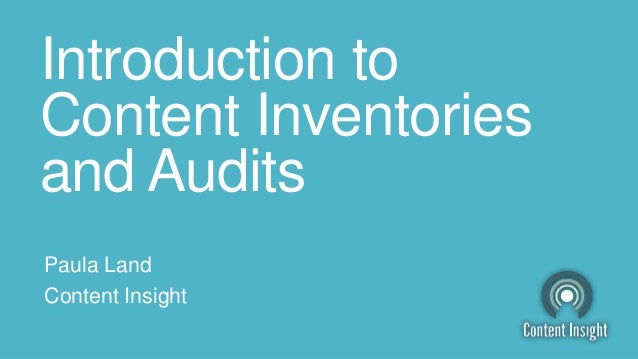 Introduction to Content Inventories and Audits Paula Land Content Insight