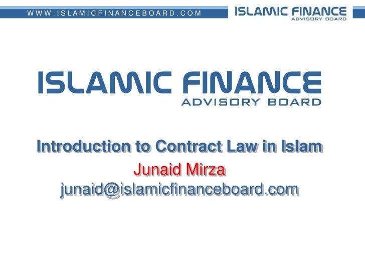 Introduction to Contract Law in Islam<br />Junaid Mirzajunaid@islamicfinanceboard.com<br />