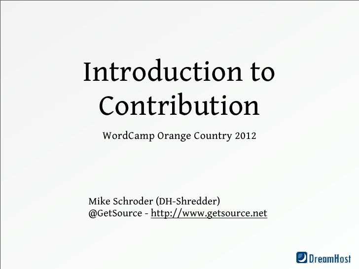 Introduction to Contribution  WordCamp Orange Country 2012Mike Schroder (DH-Shredder)@GetSource - http://www.getsource.net