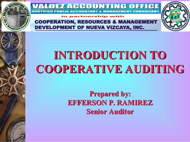 INTRODUCTION TOCOOPERATIVE AUDITING         Prepared by:    EFFERSON P. RAMIREZ        Senior Auditor
