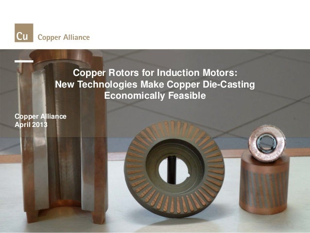 Copper Rotors for Induction Motors: New Technologies Make Copper Die-Casting Economically Feasible  Copper Alliance  April...