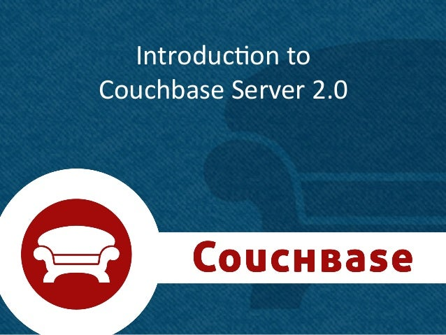 Introduc+on	  to	  	  Couchbase	  Server	  2.0	                                   1