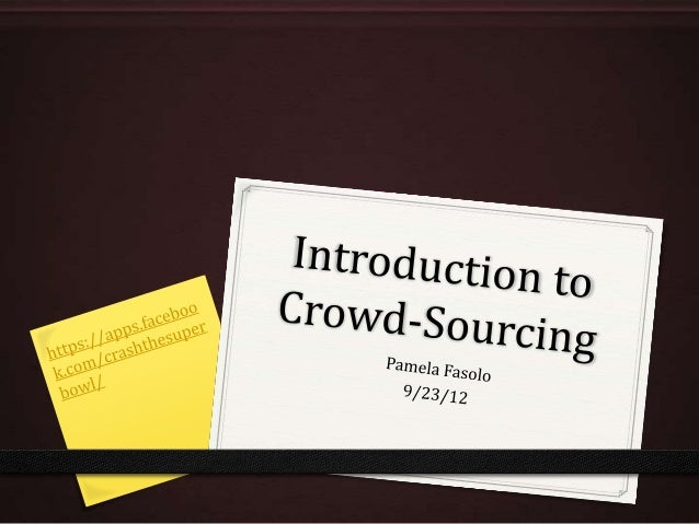 Introduction to Crowd-Sourcing0 Crowd-Sourcing: the act of taking a job traditionally performed  by a designated employee ...