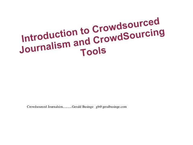 Crowdsourced Journalsim...........Gerald Businge gb@geralbusinge.com