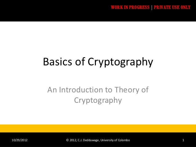 WORK IN PROGRESS | PRIVATE USE ONLY             Basics of Cryptography             An Introduction to Theory of           ...