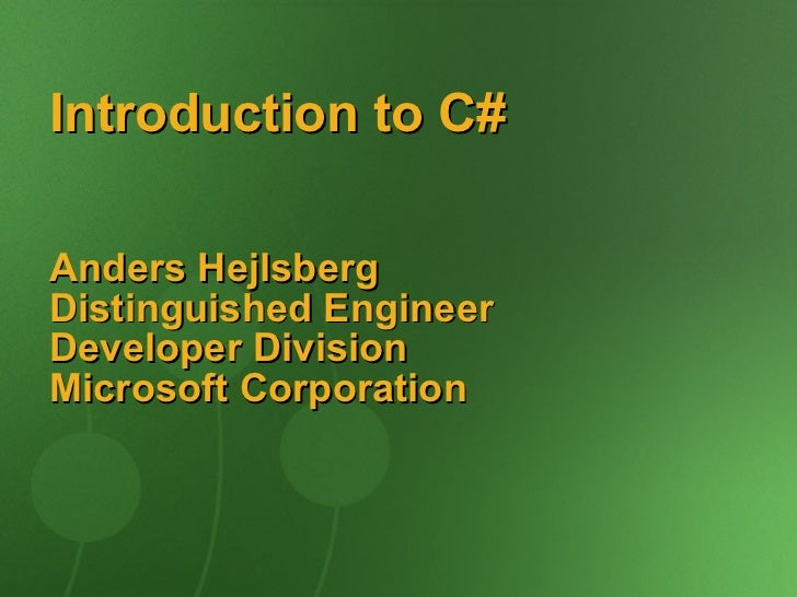 Introduction to C#  Anders Hejlsberg Distinguished Engineer Developer Division Microsoft Corporation