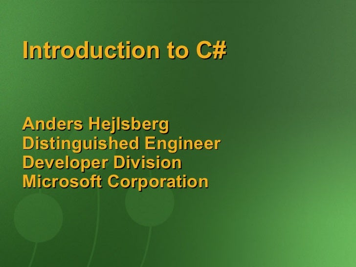 Introduction to C#Anders HejlsbergDistinguished EngineerDeveloper DivisionMicrosoft Corporation