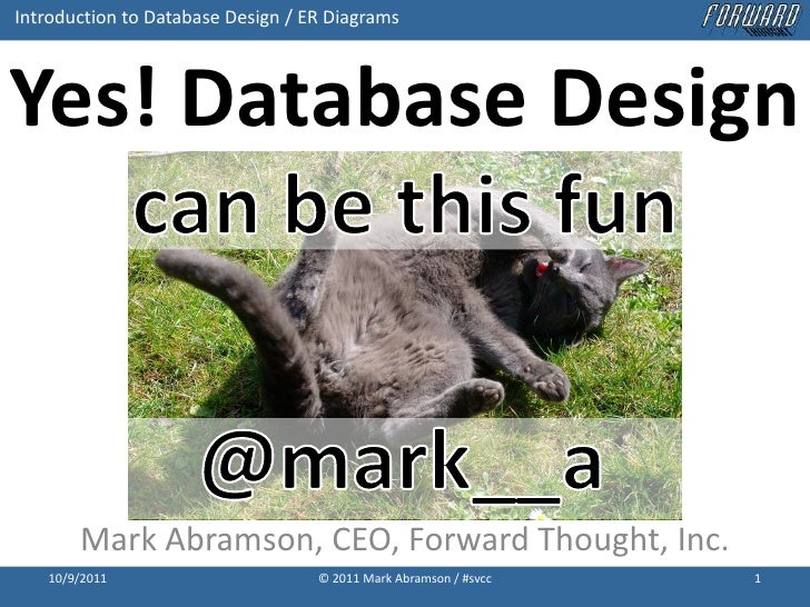Yes! Database Design can be this fun<br />Mark Abramson, CEO, Forward Thought, Inc.<br />10/9/2011<br />© 2011 Mark Abrams...
