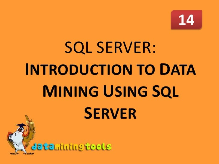 14<br />SQL SERVER: INTRODUCTION TO DATA MINING USING SQL SERVER<br />