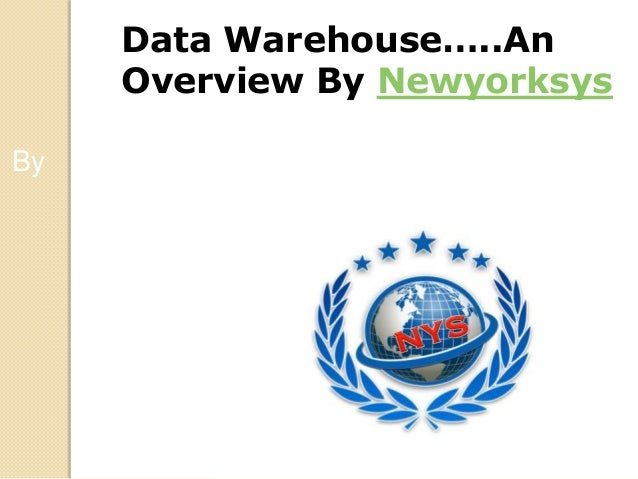 www.newyorksys.com Data Warehouse…..An Overview By Newyorksys By