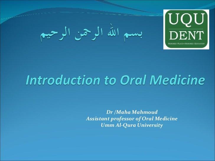 Dr /Maha Mahmoud Assistant professor of Oral Medicine Umm Al-Qura University