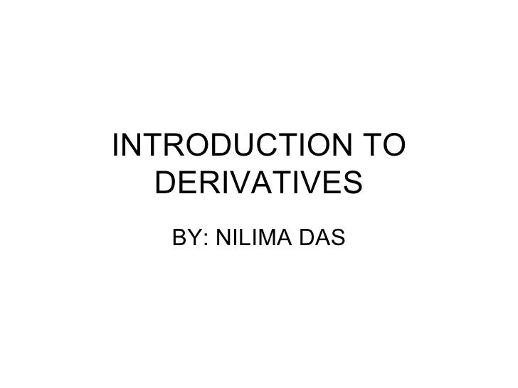 INTRODUCTION TO   DERIVATIVES   BY: NILIMA DAS
