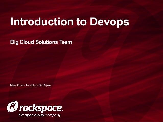 Introduction to Devops Big Cloud Solutions Team Marc Cluet / Tom Ellis / Sri Rajam