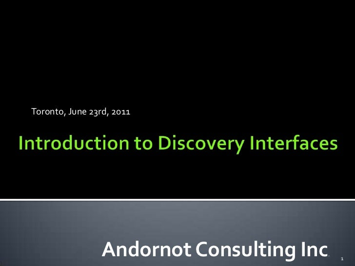 Introduction to Discovery Interfaces<br />Toronto, June 23rd, 2011<br />Andornot Consulting Inc.<br />1<br />