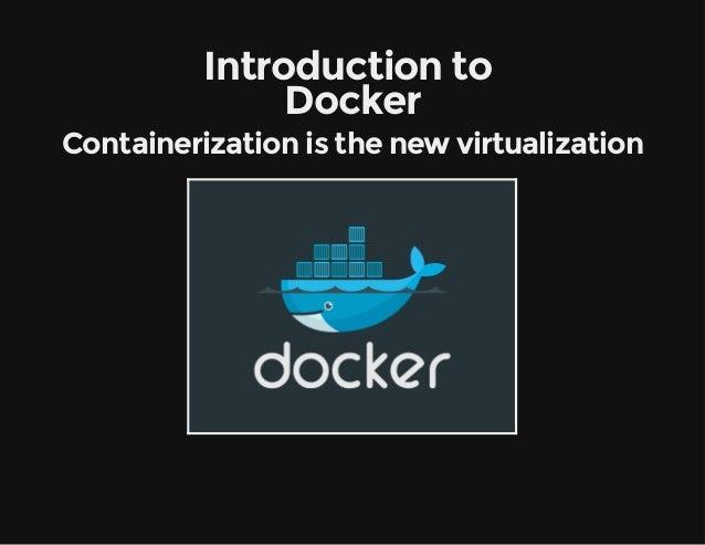 Introductionto Docker Containerizationisthenewvirtualization