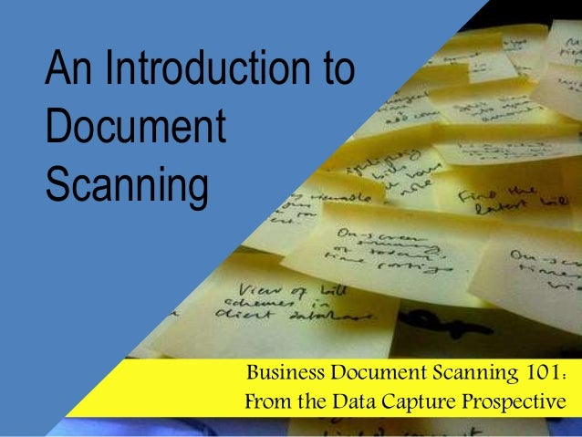 An Introduction to Document Scanning  Business Document Scanning 101: From the Data Capture Prospective