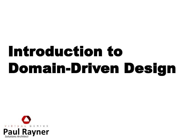 Introduction to<br />Domain-Driven Design<br />Paul Rayner<br />Solutions Architect<br />