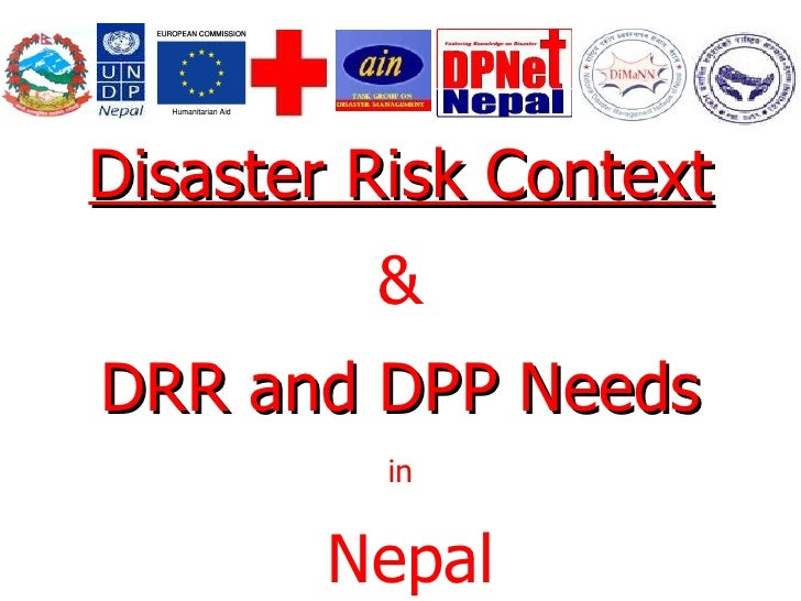 Disaster Risk Context & DRR and DPP Needs in Nepal