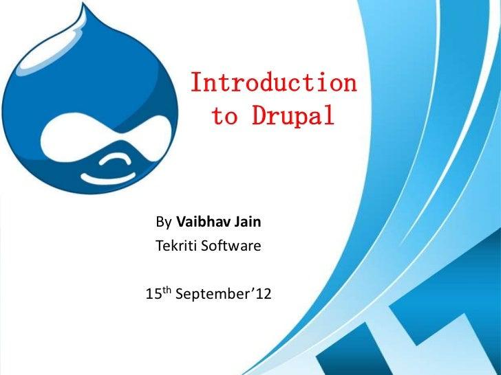 Introduction        to Drupal By Vaibhav Jain Tekriti Software15th September'12