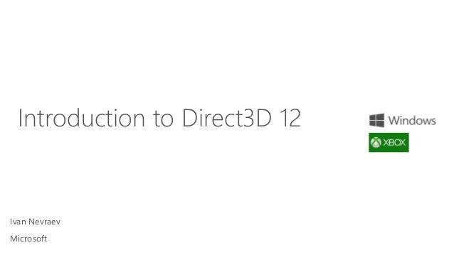 Ivan Nevraev Microsoft Introduction to Direct3D 12