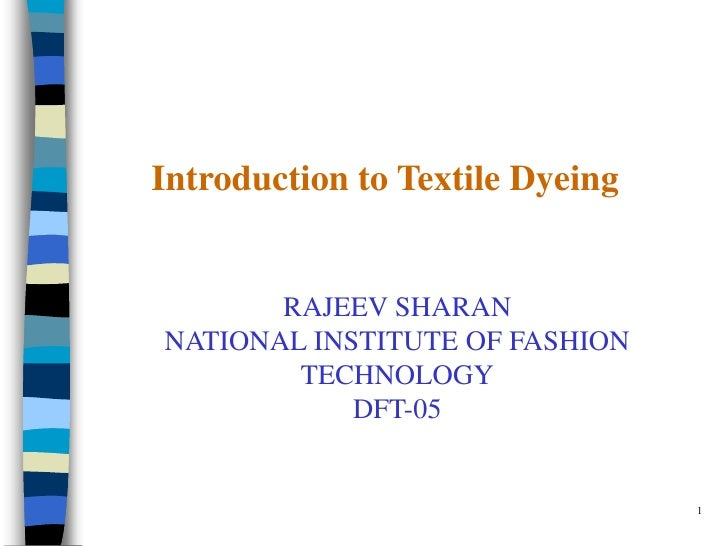 Introduction to Textile Dyeing       RAJEEV SHARANNATIONAL INSTITUTE OF FASHION        TECHNOLOGY            DFT-05       ...