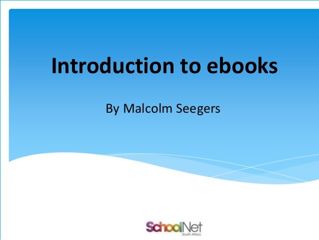 Introduction to ebooks By Malcolm Seegers