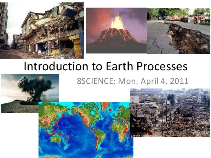 Introduction to Earth Processes<br />8SCIENCE: Mon. April 4, 2011<br />