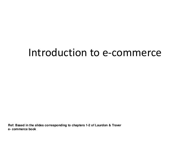 Introduction to e-commerceRef: Based in the slides corresponding to chapters 1-2 of Laurdon & Travere- commerce book