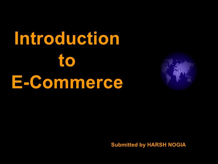 Introduction to  E-Commerce Submitted by HARSH NOGIA