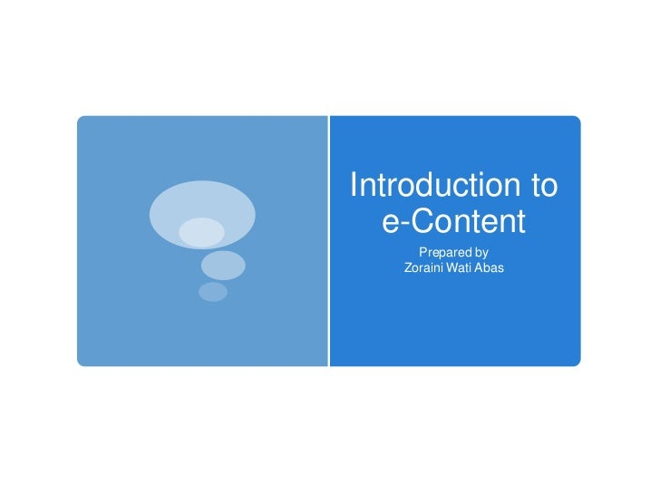 Introduction to  e-Content     Prepared by   Zoraini Wati Abas