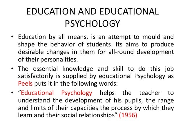 psychology and education Written in an accessible and engaging style, this second edition of the  psychology of education addresses key concepts from psychology which relate  to.