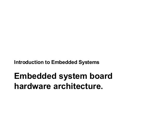 Introduction to Embedded Systems Embedded system board hardware architecture.