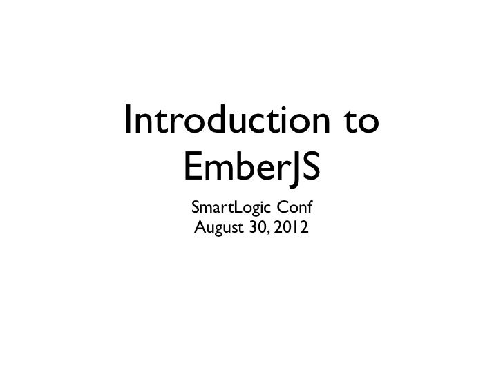 Introduction to    EmberJS   SmartLogic Conf   August 30, 2012
