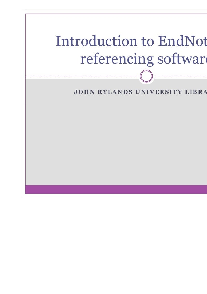 Introduction to EndNote X3    referencing software  JOHN RYLANDS UNIVERSITY LIBRARY