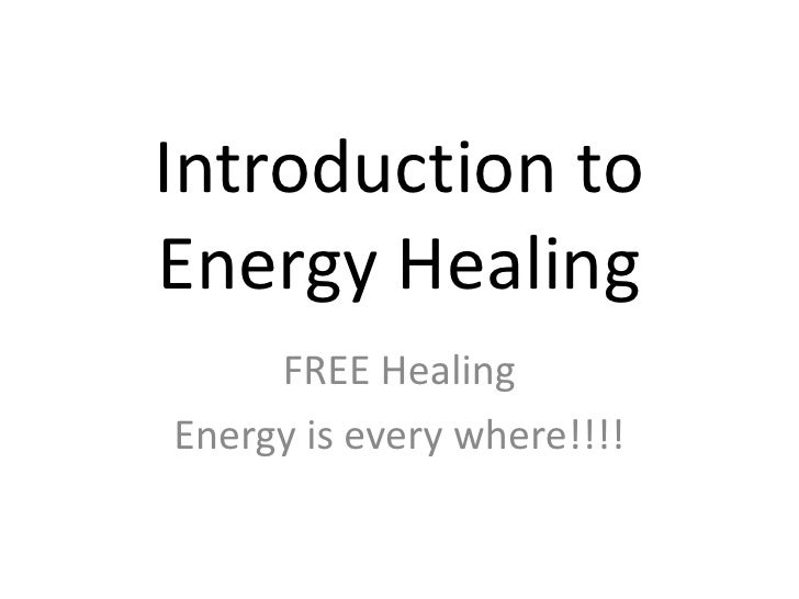 Introduction to Energy Healing<br />FREE Healing<br />Energy is every where!!!!<br />