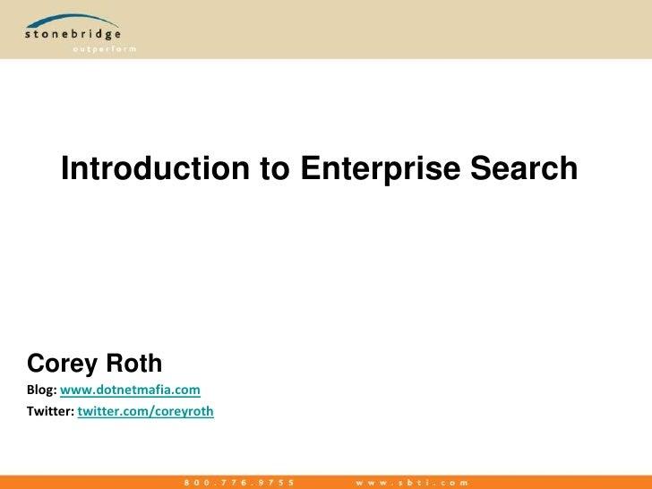 Introduction to Enterprise Search<br />Corey Roth<br />Blog: www.dotnetmafia.com<br />Twitter: twitter.com/coreyroth<br />