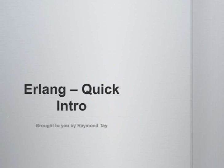 Erlang – Quick Intro<br />Brought to you by Raymond Tay<br />