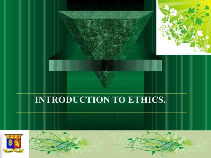 INTRODUCTION TO ETHICS.