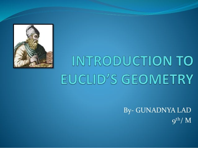 notes on euclid Euclidean geometry: euclidean geometry, the study of plane and solid figures on the basis of axioms and theorems employed by the greek mathematician euclid (c 300 bce.