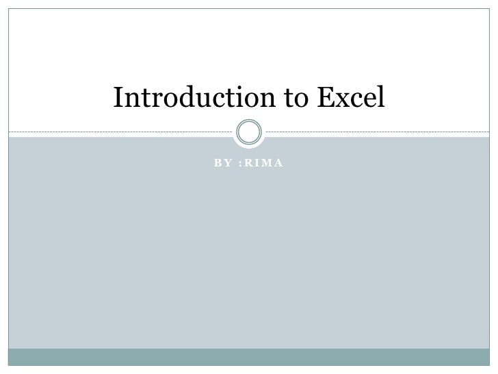 By :Rima<br />Introduction to Excel<br />